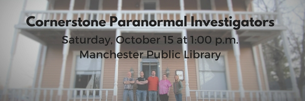 Cornerstone Paranormal Investigators at the Manchester Library on Saturday, October 15 at 1 p.m.