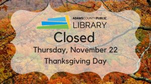 Closing at 4 pm @ Adams County Public Library